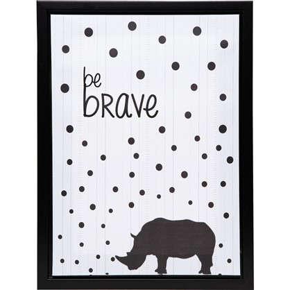 Купить Картина на холсте в раме Be brave 30х40 см дешевле